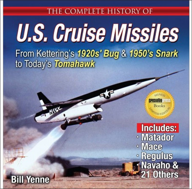 The Complete History of U.S. Cruise Missiles: From Kettering's 1920s' Bug & 1950s' Snark to Today's