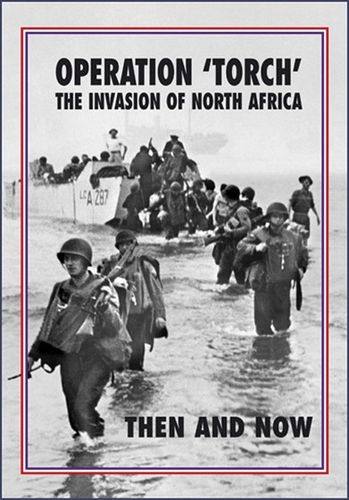 OPERATION 'TORCH' THE INVASION OF NORTH AFRICA