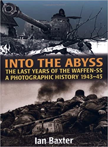 Into the Abyss: The Last Years of the Waffen SS 1943-45, A Photographic History